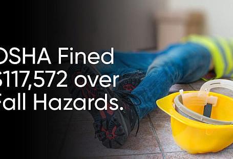 OSHA Fined $117,572 over Fall Hazards.