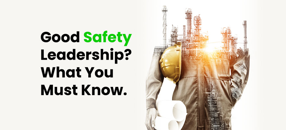 Good Safety Leadership? What you must know.