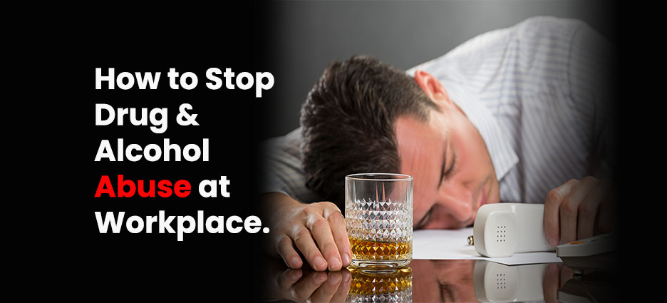 How to Stop Drug & Alcohol Abuse at Workplace.