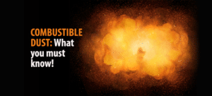 COMBUSTIBLE DUST: What you must know!