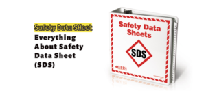 Everything About Safety Data Sheet (SDS)