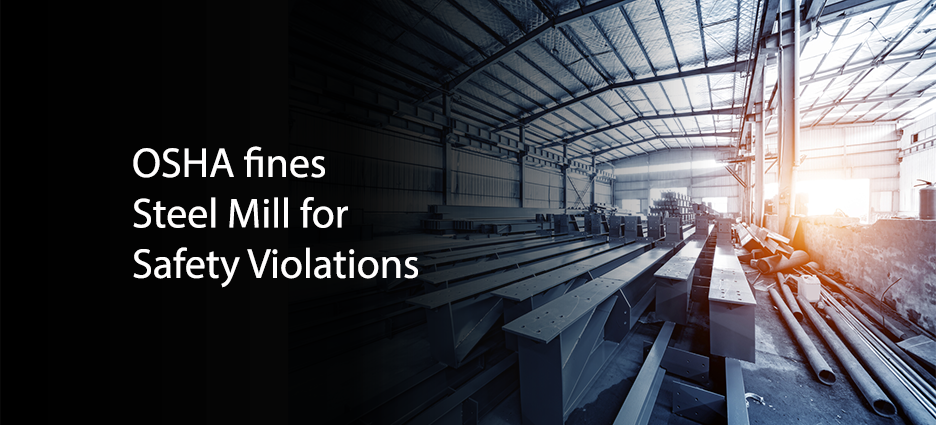 OSHA fines Steel Mill for Safety Violations