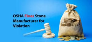 OSHA fines Stone Manufacturer for Violation