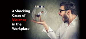4 Shocking Cases of Violence in the Workplace